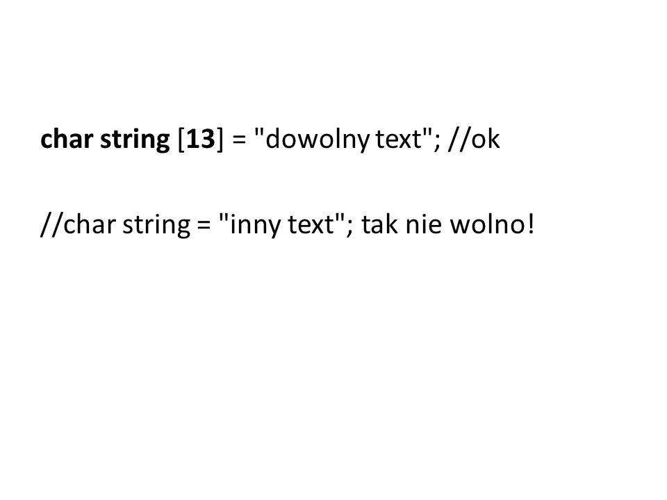 char string [13] = dowolny text ; //ok //char string = inny text ; tak nie wolno!